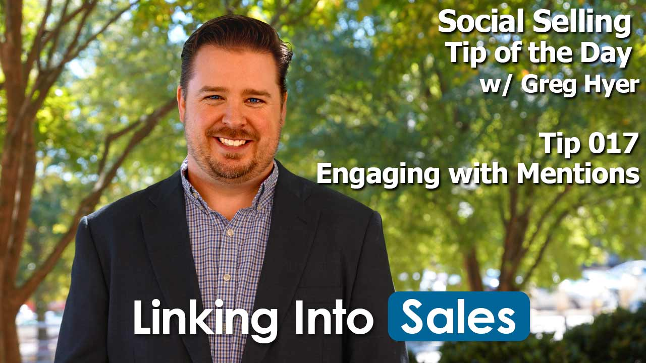 Engaging with Mentions - Social Selling Tip of the Day #017 by Greg Hyer of Linking into Sales