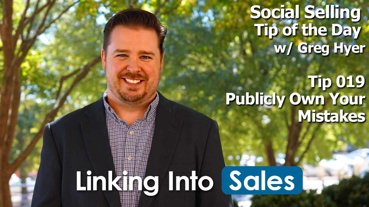 Publicly Own Your Mistakes - Social Selling Tip of the Day #019 - Greg Hyer of Linking into Sales