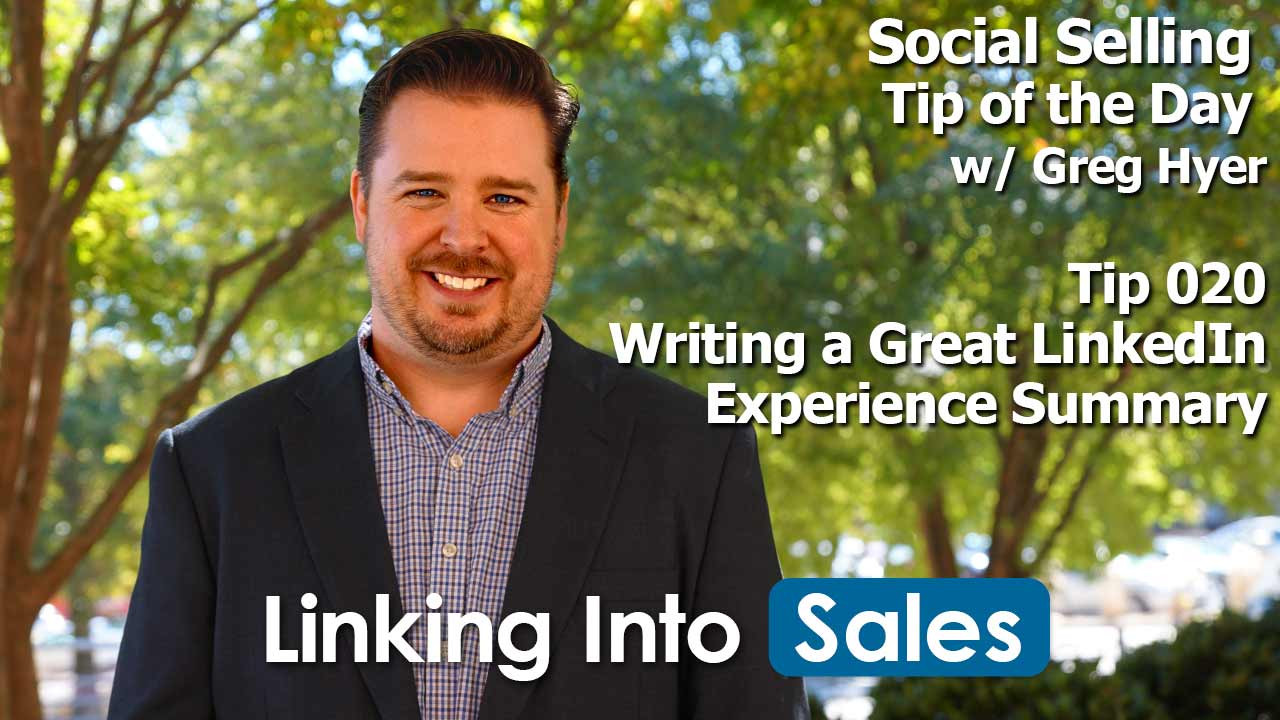 Writing a Great LinkedIn Experience Summary - Greg Hyer's Social Selling Tip of the Day