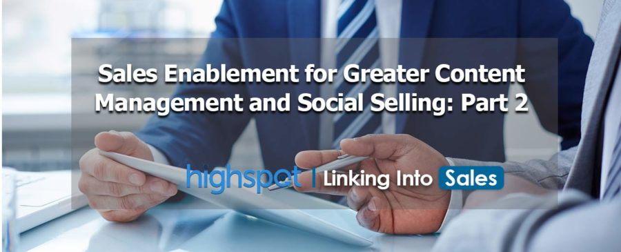 Sales Enablement for Greater Content Management and Social Selling: Part 2 - Highspot