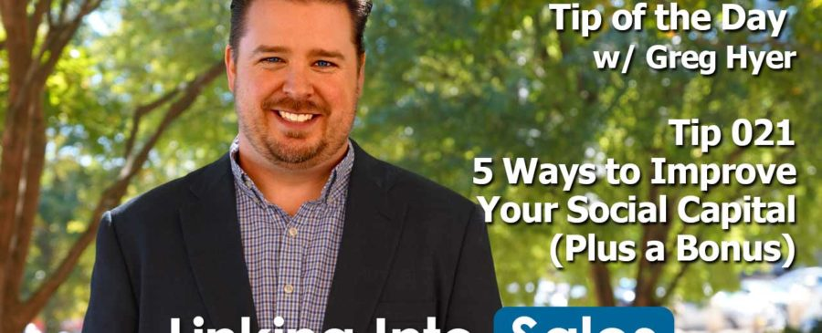5 Ways to Improve Your Social Capital - Social Selling Tip of the Day #021 - Greg Hyer of Linking into Sales