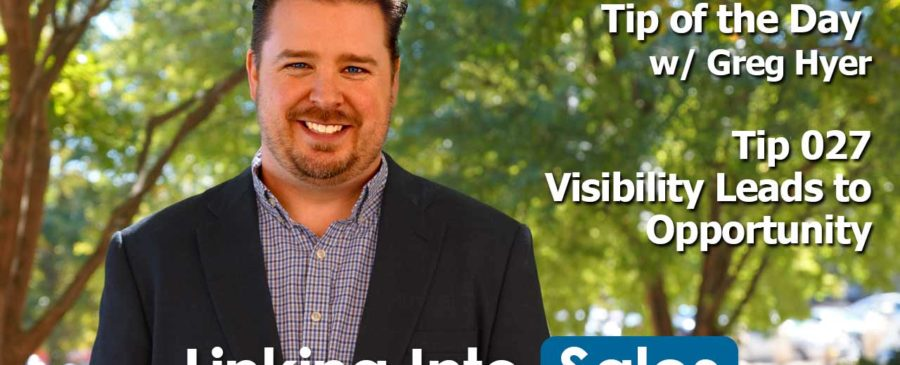 Visibility Leads to Opportunity - Social Selling Tip of the Day 027 with Greg Hyer